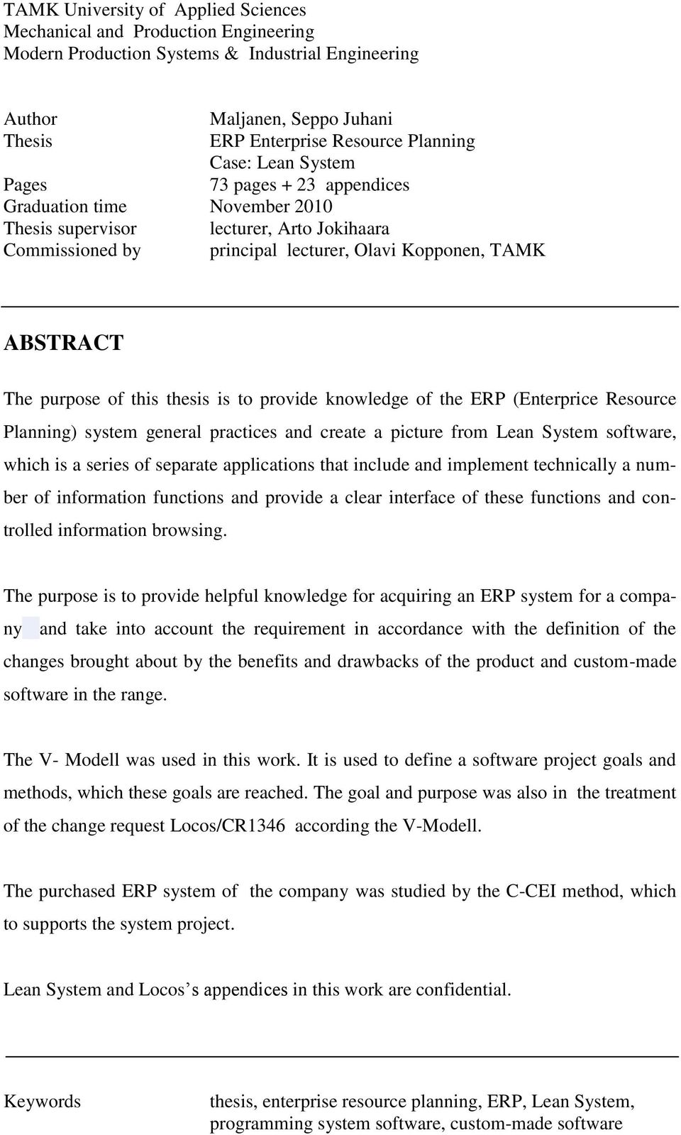 of this thesis is to provide knowledge of the ERP (Enterprice Resource Planning) system general practices and create a picture from Lean System software, which is a series of separate applications