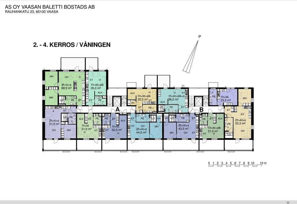 KT OH 3,5 m² 2h+kt+s H 44, m² ALK H KT 1h+kt+alk+s 36, m² E LÖ E VH LÖ E B E E ALK 2h+kt+s 43,5 m² 1h+kt+alk 31, m² OH KT KT H 1h+kk 23,5 m² E LÖ KT 2h+kt+s 55,5 m² OH 1 2 3 4