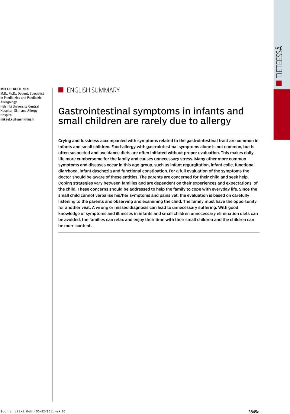infants and small children. Food-allergy with gastrointestinal symptoms alone is not common, but is often suspected and avoidance diets are often initiated without proper evaluation.