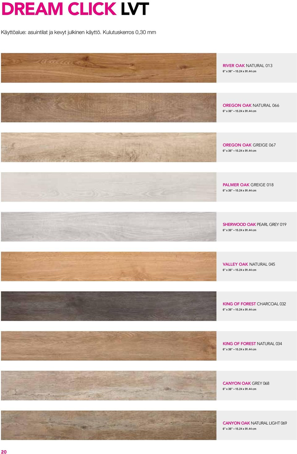 GREIGE 067 PALMER OAK GREIGE 018 SHERWOOD OAK PEARL GREY 019 VALLEY OAK NATURAL 045