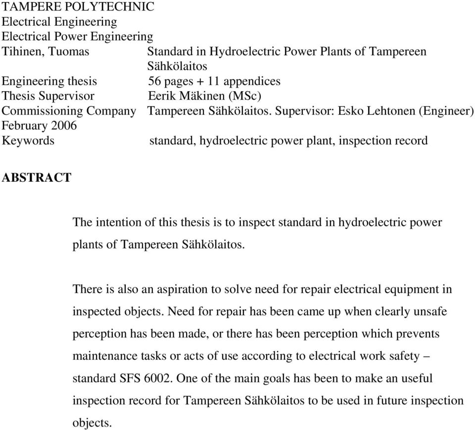 Supervisor: Esko Lehtonen (Engineer) February 2006 Keywords standard, hydroelectric power plant, inspection record ABSTRACT The intention of this thesis is to inspect standard in hydroelectric power