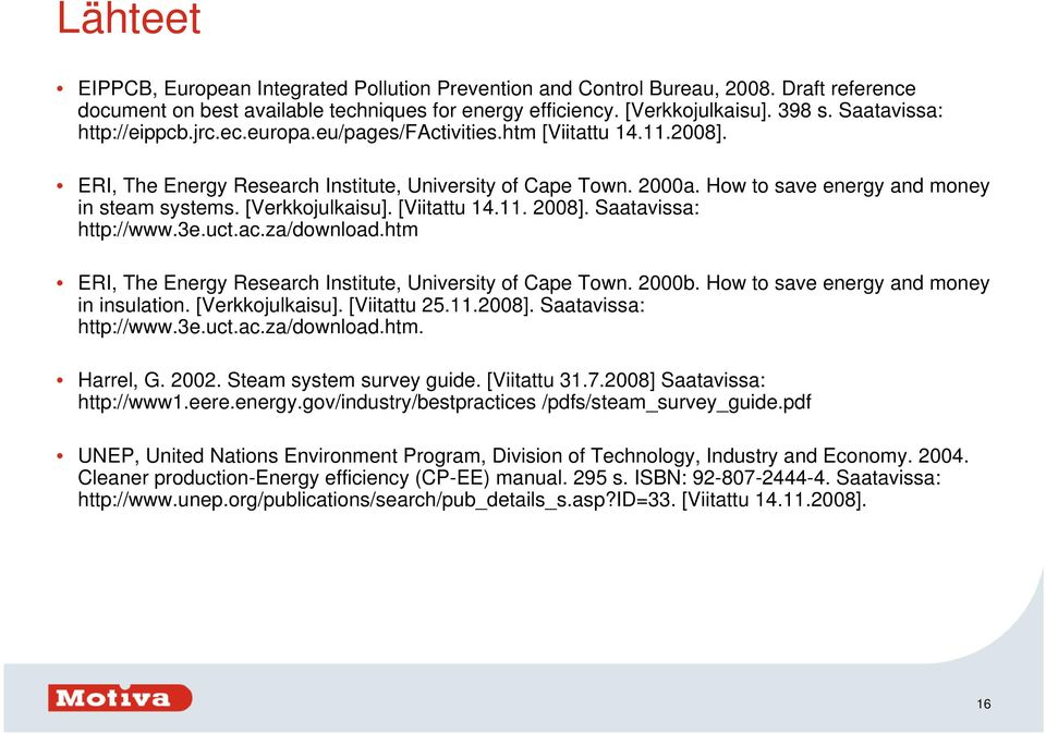 How to save energy and money in steam systems. [Verkkojulkaisu]. [Viitattu 14.11. 2008]. Saatavissa: http://www.3e.uct.ac.za/download.htm ERI, The Energy Research Institute, University of Cape Town.