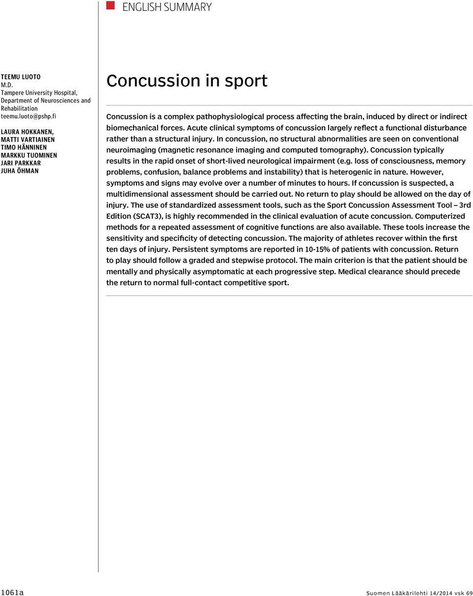 or indirect biomechanical forces. Acute clinical symptoms of concussion largely reflect a functional disturbance rather than a structural injury.