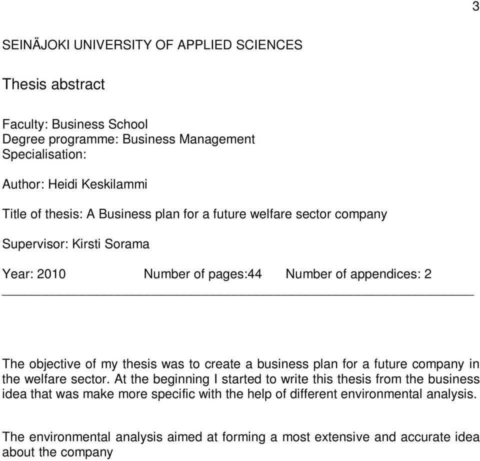 welfare sector. At the beginning I started to write this thesis from the business idea that was make more specific with the help of different environmental analysis.