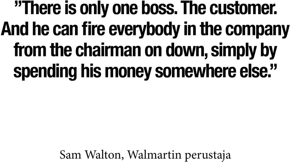 the chairman on down, simply by spending his