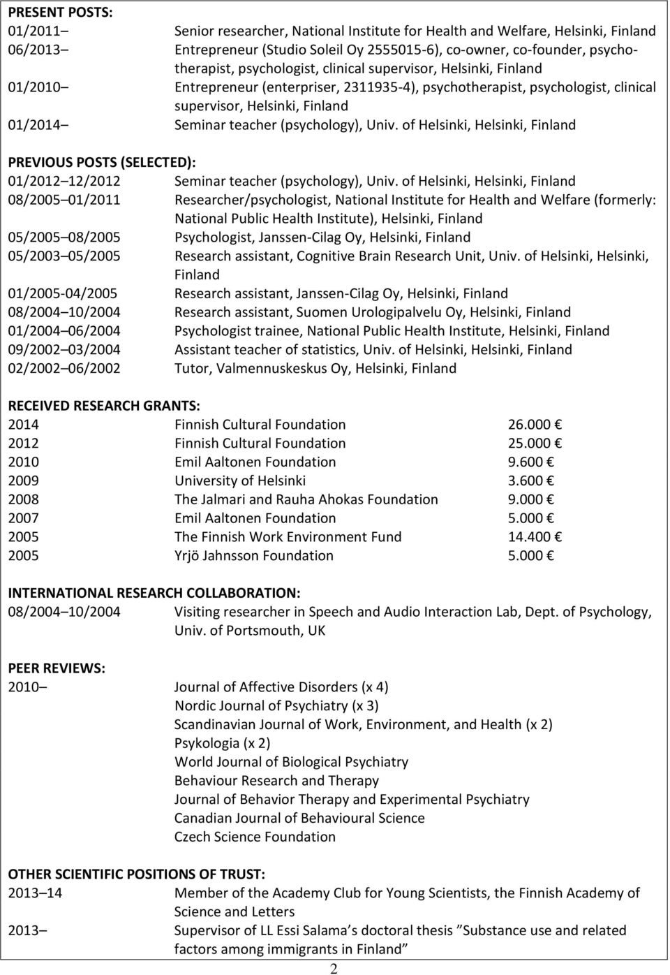 (psychology), Univ. of Helsinki, Helsinki, Finland PREVIOUS POSTS (SELECTED): 01/2012 12/2012 Seminar teacher (psychology), Univ.