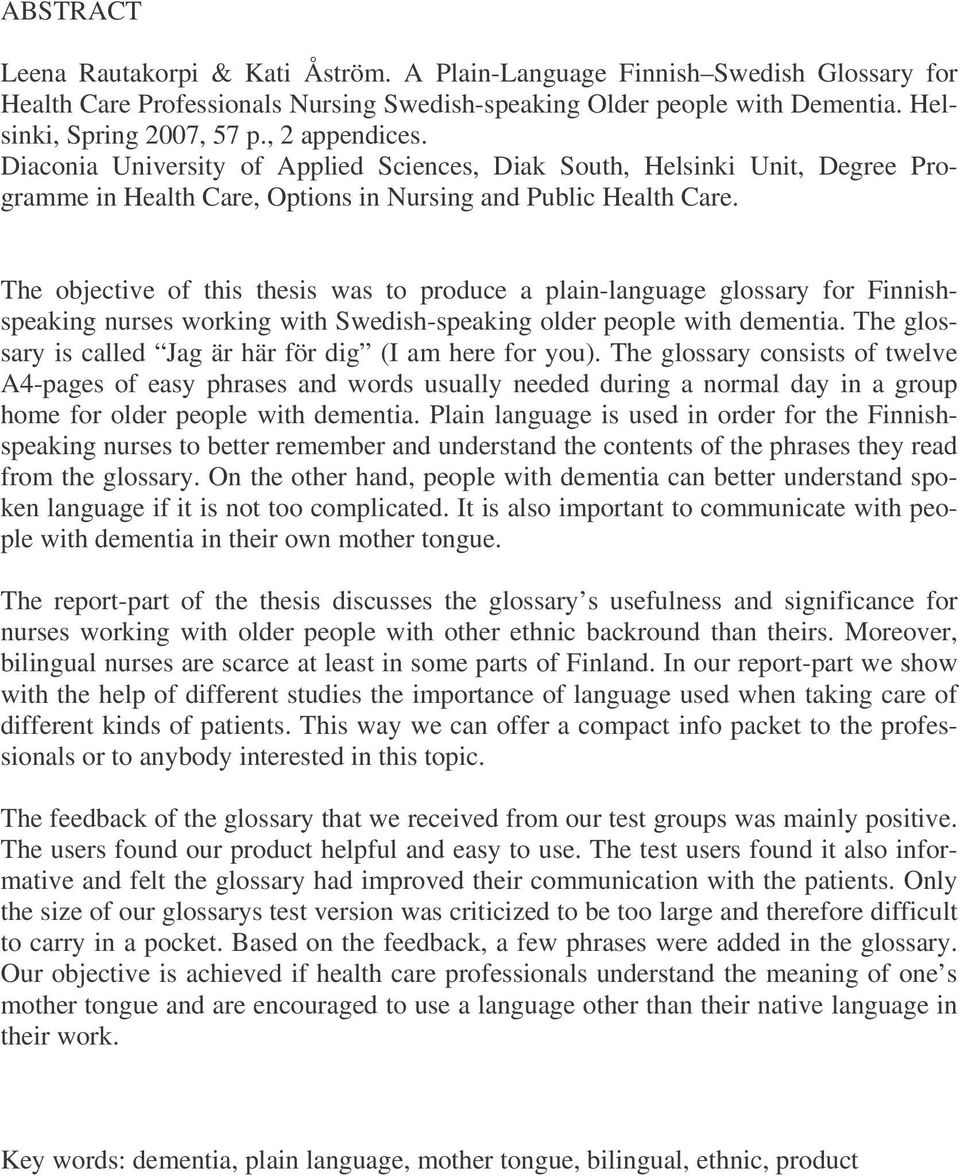 The objective of this thesis was to produce a plain-language glossary for Finnishspeaking nurses working with Swedish-speaking older people with dementia.