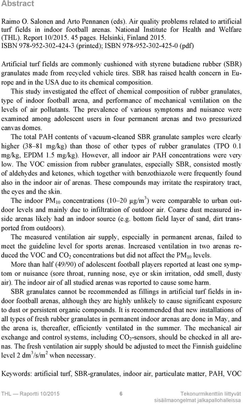 ISBN 978-952-302-424-3 (printed); ISBN 978-952-302-425-0 (pdf) Artificial turf fields are commonly cushioned with styrene butadiene rubber (SBR) granulates made from recycled vehicle tires.