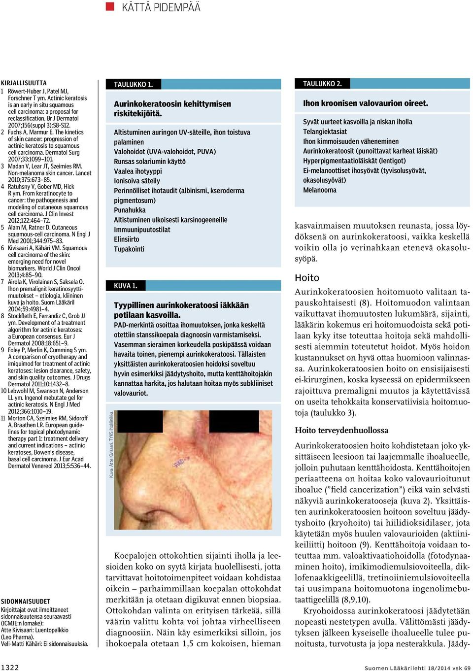 Non-melanoma skin cancer. Lancet 2010;375:673 85. 4 Ratuhsny V, Gober MD, Hick R ym. From keratinocyte to cancer: the pathogenesis and modeling of cutaneous squamous cell carcinoma.
