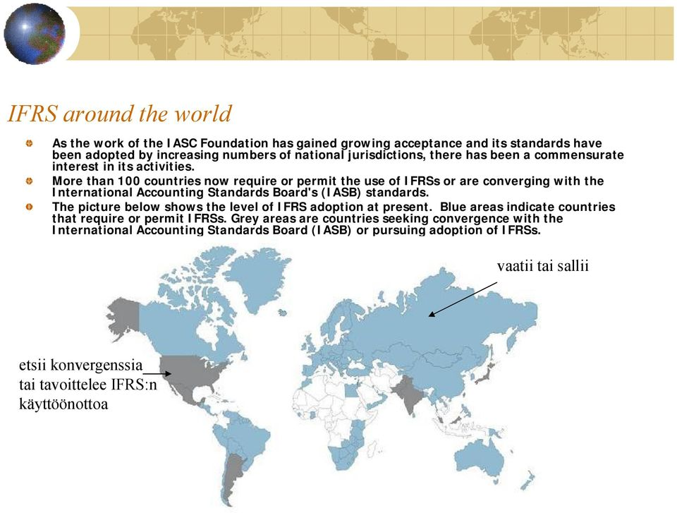 More than 100 countries now require or permit the use of IFRSs or are converging with the International Accounting Standards Board's (IASB) standards.