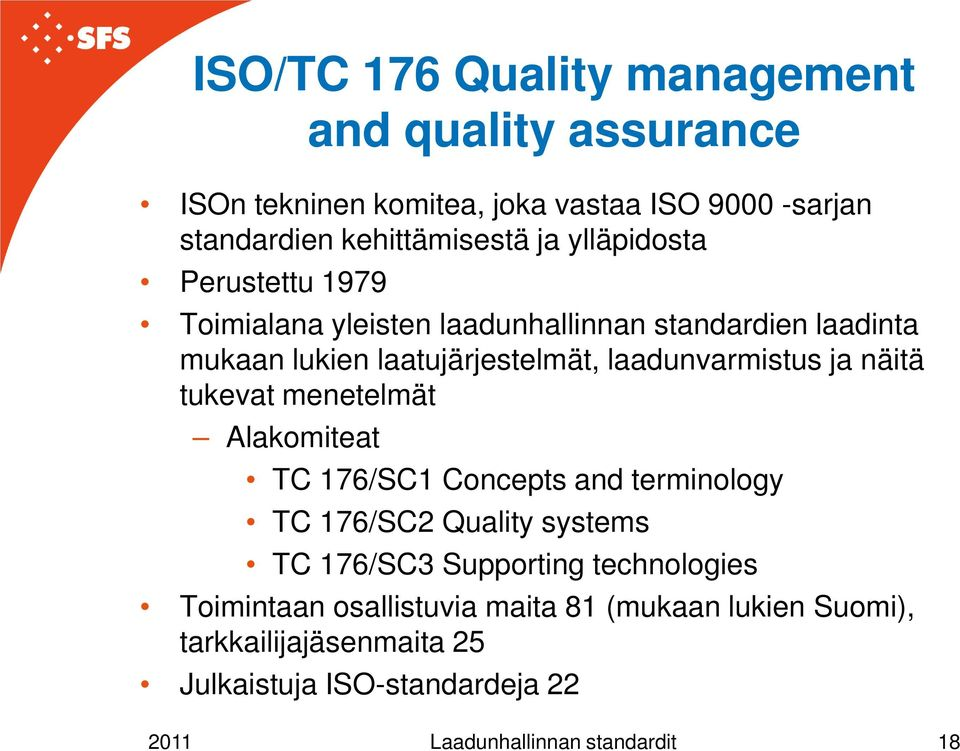 näitä tukevat menetelmät Alakomiteat TC 176/SC1 Concepts and terminology TC 176/SC2 Quality systems TC 176/SC3 Supporting technologies
