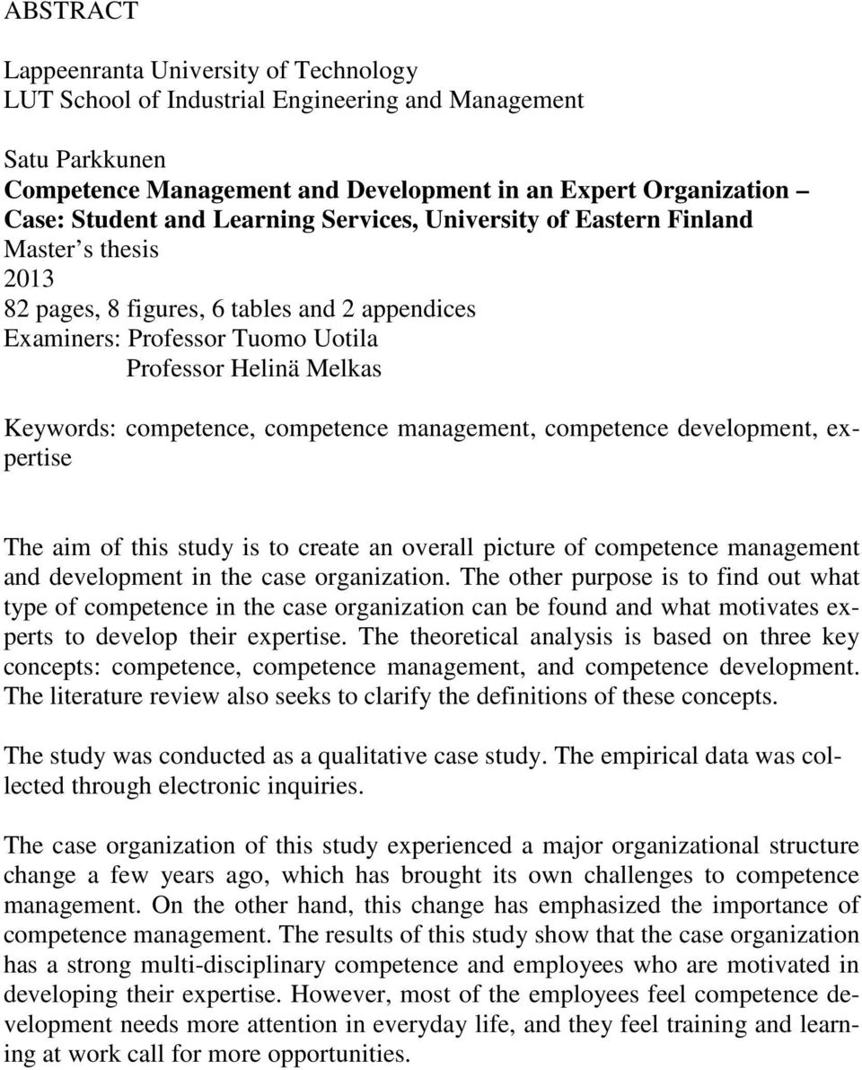 competence management, competence development, expertise The aim of this study is to create an overall picture of competence management and development in the case organization.