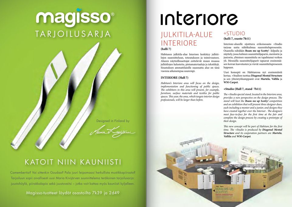 INTERIORE (Hall 7) Habitare s Interiore area will focus on the design, implementation and functioning of public spaces.