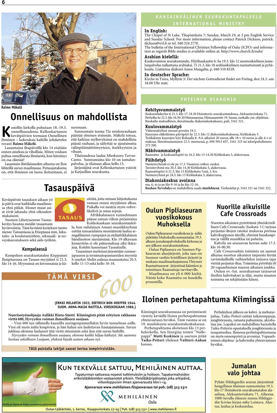 The bulletin of the International Christian Fellowship of Oulu (ICFO) and information as regards Bible studies is available online at: http://www.church.