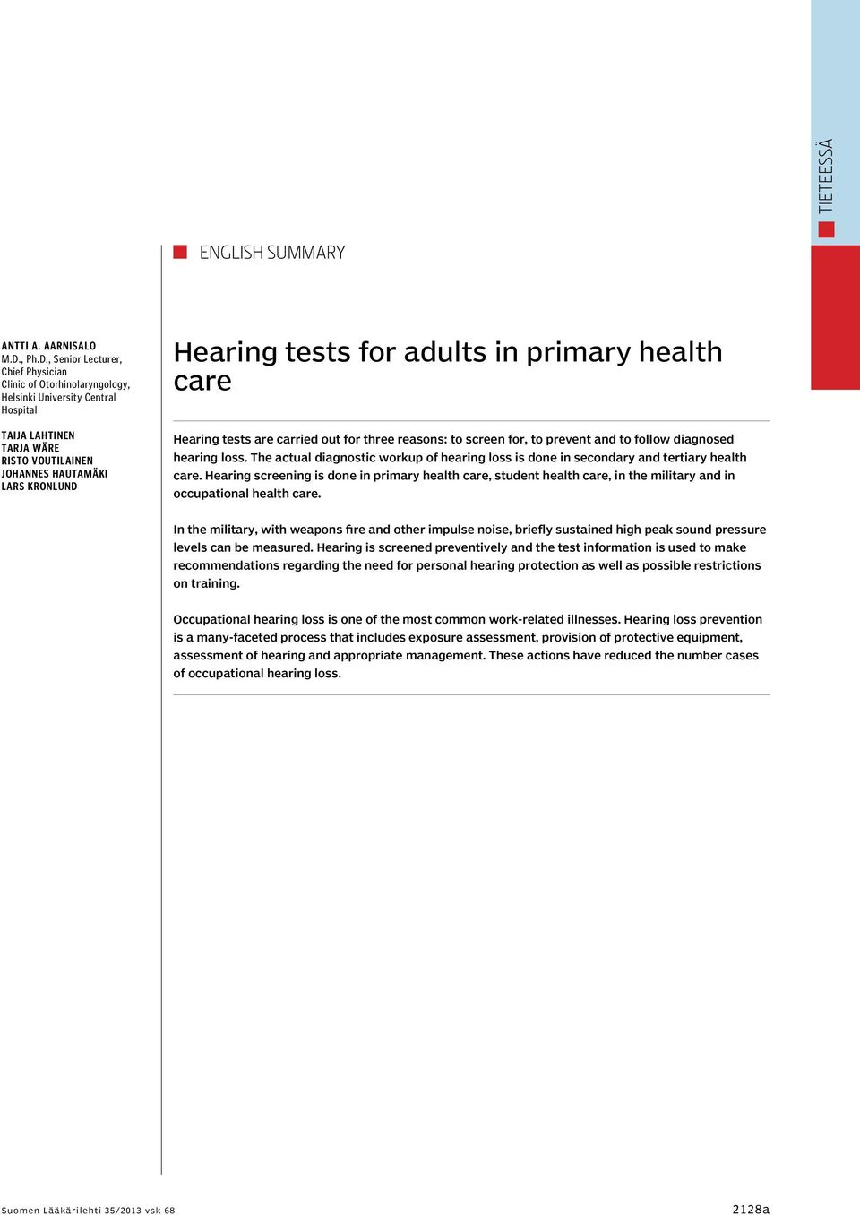 , Senior Lecturer, Chief Physician Clinic of Otorhinolaryngology, Helsinki University Central Hospital Taija Lahtinen Tarja Wäre Risto Voutilainen Johannes Hautamäki Lars Kronlund Hearing tests for