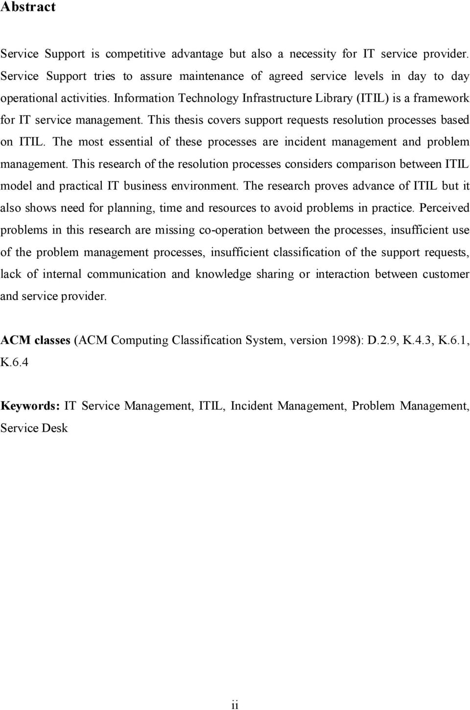 Information Technology Infrastructure Library (ITIL) is a framework for IT service management. This thesis covers support requests resolution processes based on ITIL.