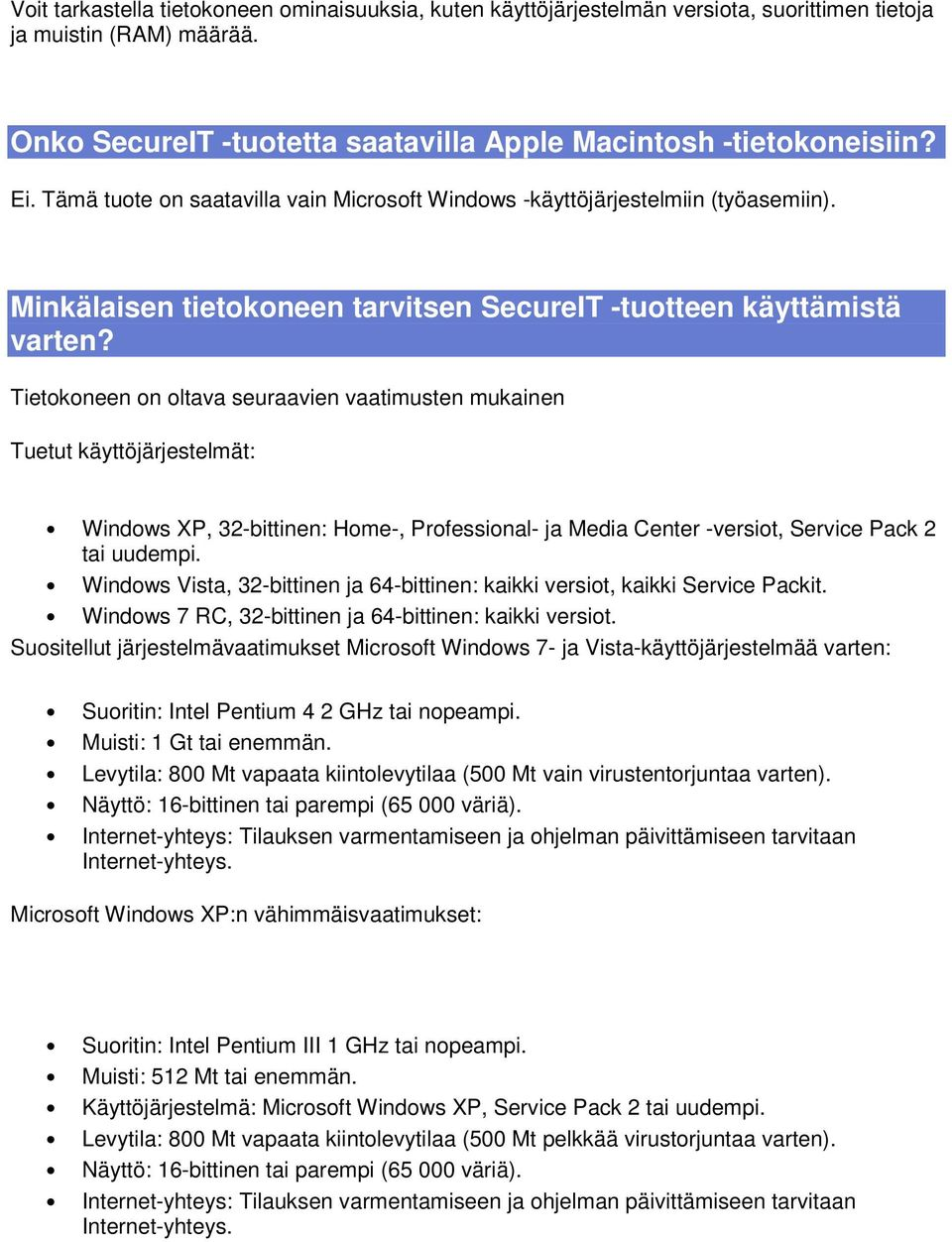 Tietokoneen on oltava seuraavien vaatimusten mukainen Tuetut käyttöjärjestelmät: Windows XP, 32-bittinen: Home-, Professional- ja Media Center -versiot, Service Pack 2 tai uudempi.