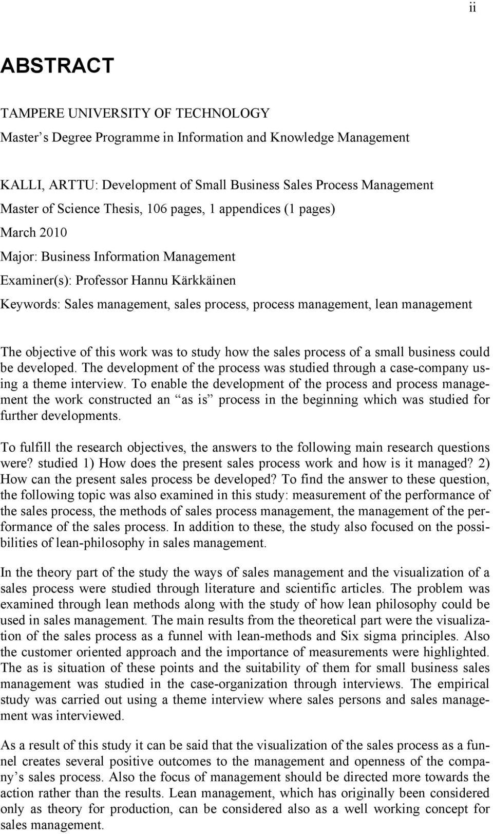management The objective of this work was to study how the sales process of a small business could be developed.