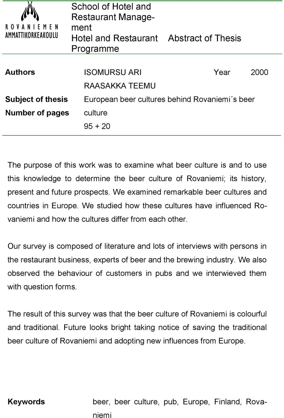 future prospects. We examined remarkable beer cultures and countries in Europe. We studied how these cultures have influenced Rovaniemi and how the cultures differ from each other.