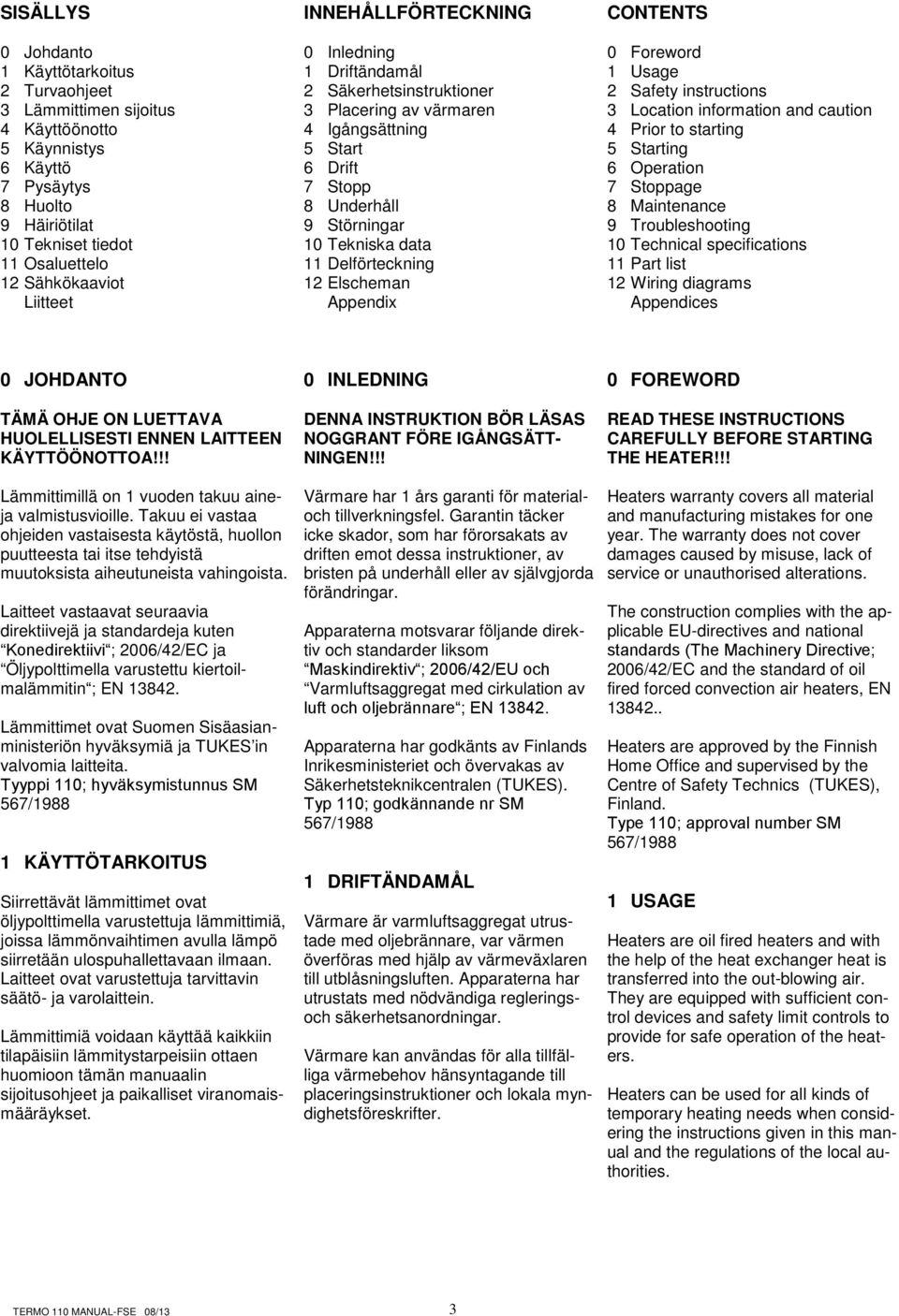 Delförteckning 12 Elscheman Appendix CONTENTS 0 Foreword 1 Usage 2 Safety instructions 3 Location information and caution 4 Prior to starting 5 Starting 6 Operation 7 Stoppage 8 Maintenance 9
