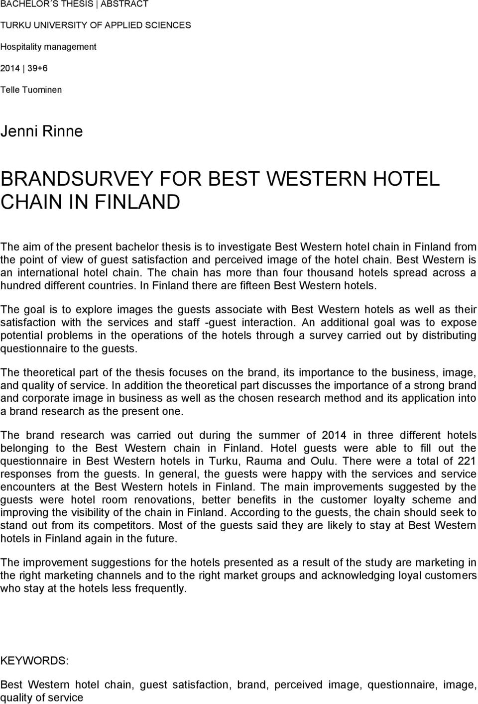 The chain has more than four thousand hotels spread across a hundred different countries. In Finland there are fifteen Best Western hotels.