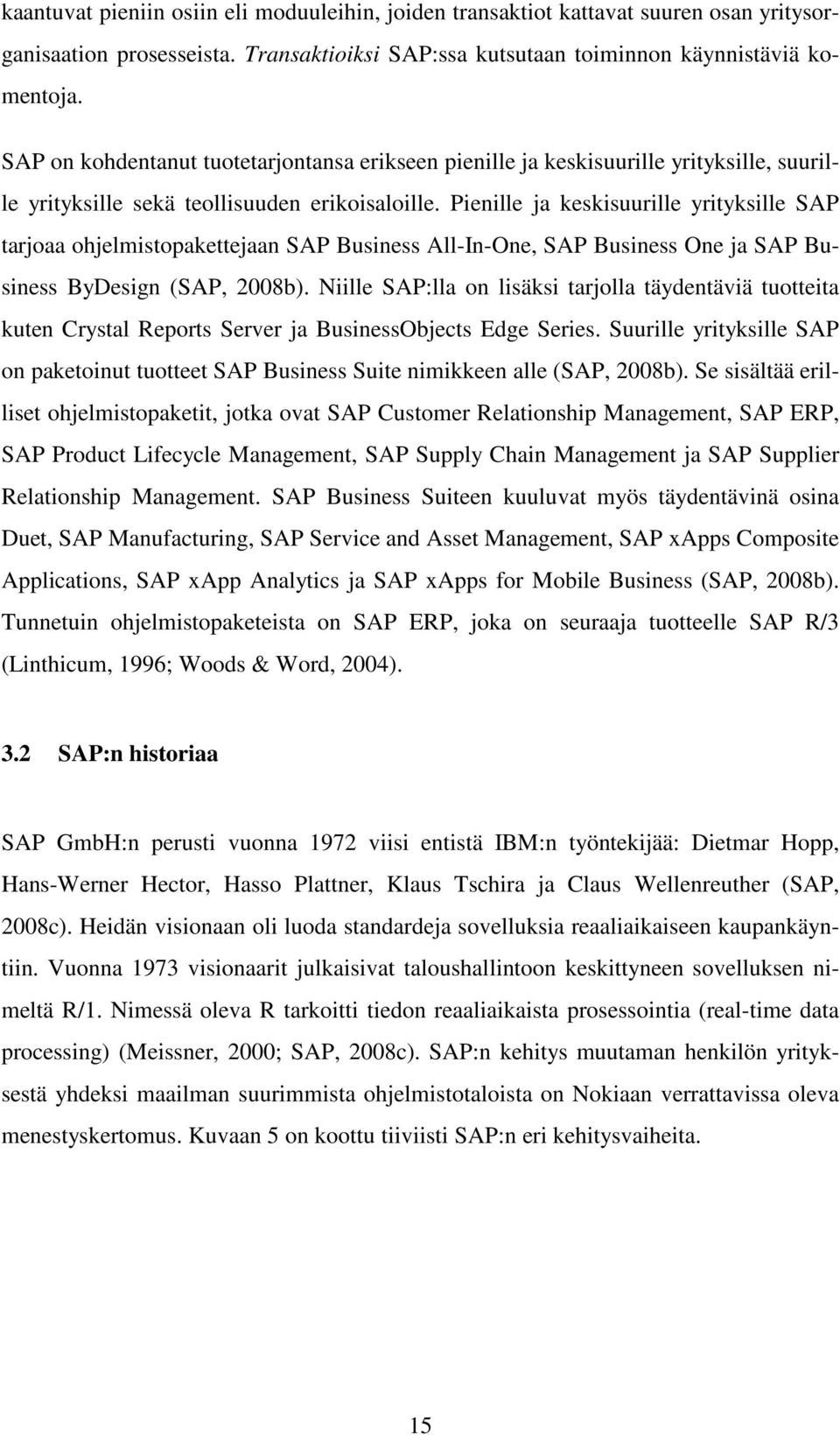 Pienille ja keskisuurille yrityksille SAP tarjoaa ohjelmistopakettejaan SAP Business All-In-One, SAP Business One ja SAP Business ByDesign (SAP, 2008b).
