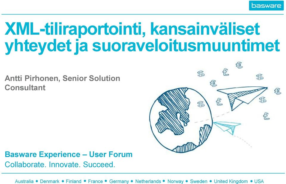 Basware Experience User Forum Collaborate. Innovate. Succeed.