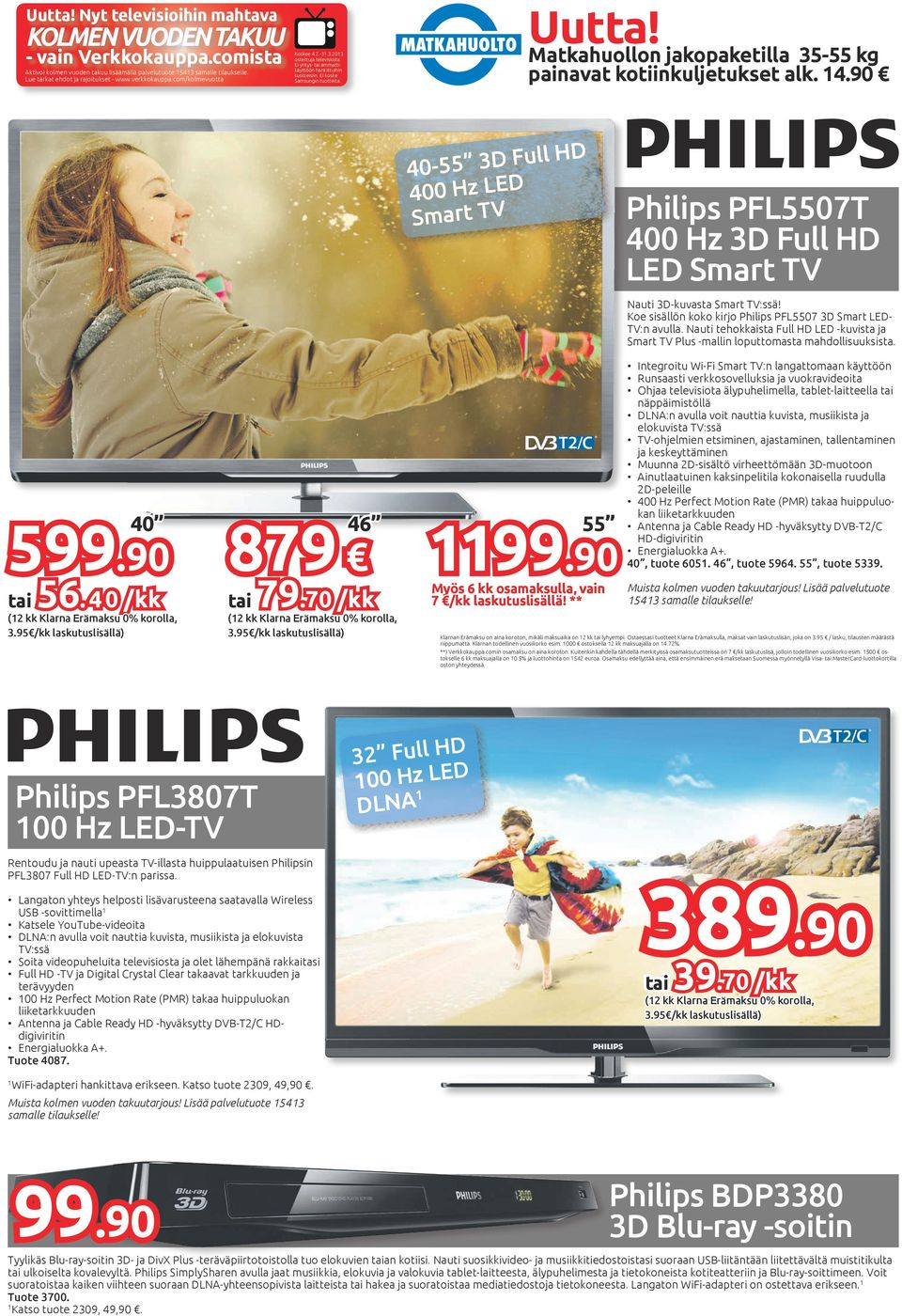Matkahuollon jakopaketilla 35-55 kg painavat kotiinkuljetukset alk. 14.90 40-55 3D Full HD 400 Hz LED Smart TV Philips PFL5507T 400 Hz 3D Full HD LED Smart TV Nauti 3D-kuvasta Smart TV:ssä!