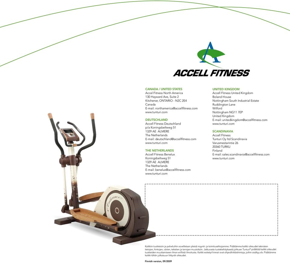 com The Netherlands Accell Fitness Benelux Koningsbeltweg 51 1329 AE ALMERE The Netherlands E-mail: benelux@accellfitness.com www.tunturi.
