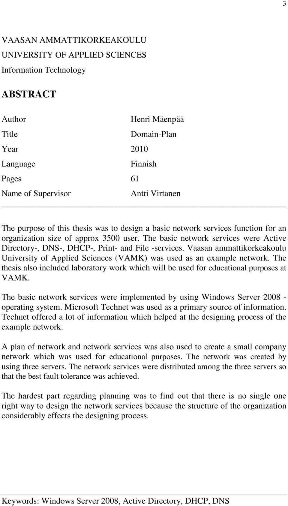 The basic network services were Active Directory-, DNS-, DHCP-, Print- and File -services. Vaasan ammattikorkeakoulu University of Applied Sciences (VAMK) was used as an example network.