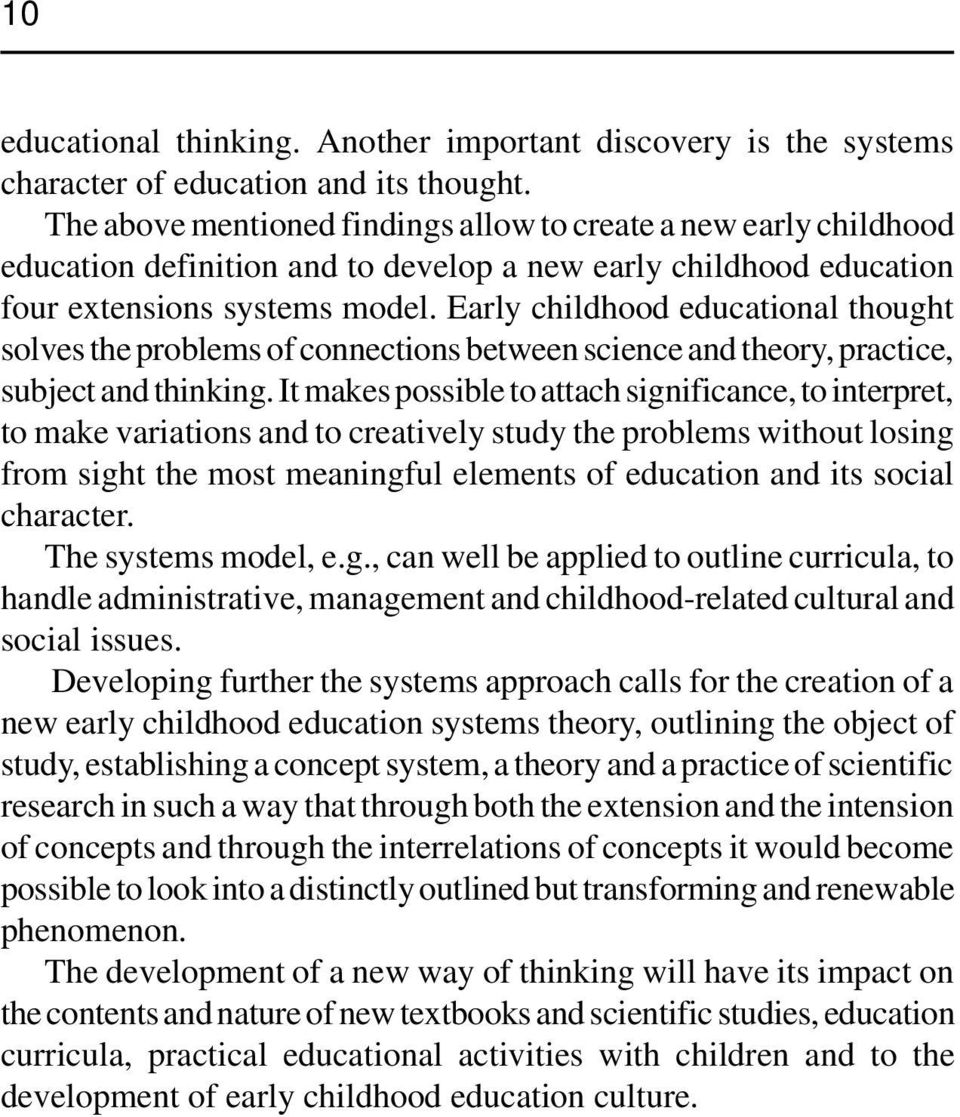 Early childhood educational thought solves the problems of connections between science and theory, practice, subject and thinking.