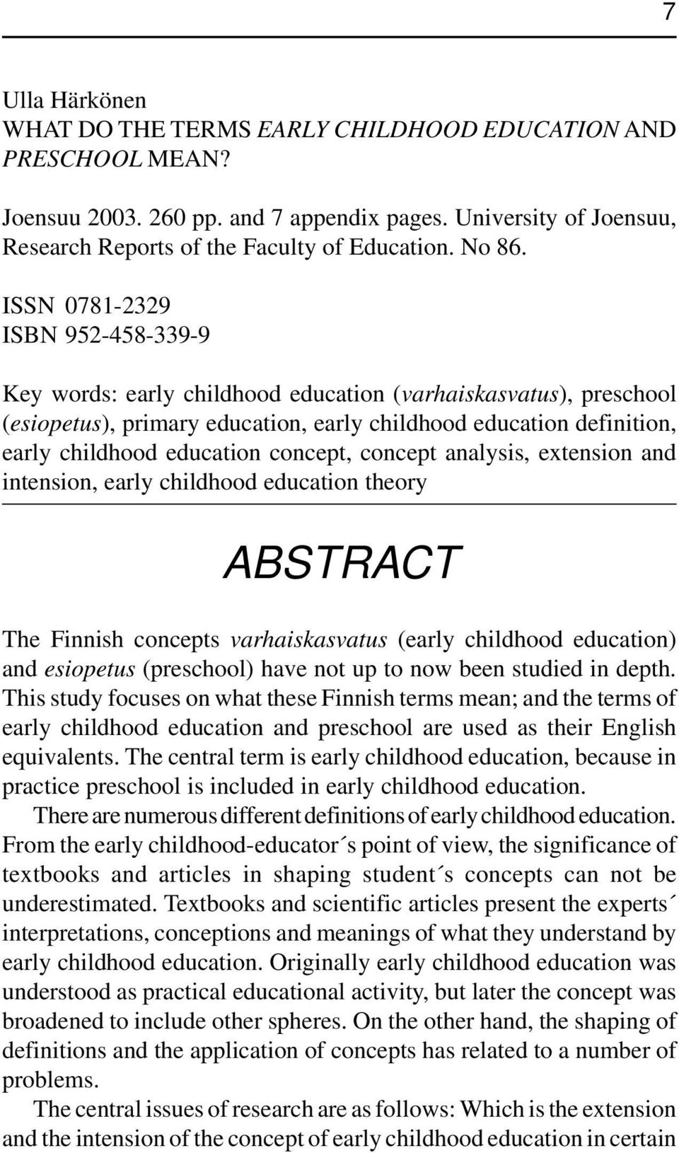 concept, concept analysis, extension and intension, early childhood education theory ABSTRACT The Finnish concepts varhaiskasvatus (early childhood education) and esiopetus (preschool) have not up to