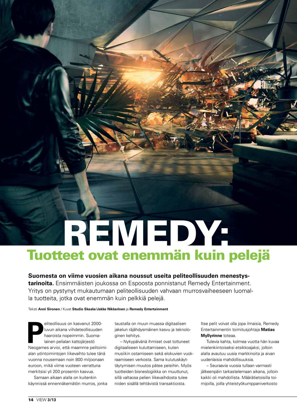 Teksti Anni Sironen / Kuvat Studio Skaala/Jakke Nikkarinen ja Remedy Entertainment Peliteollisuus on kasvanut 2000- luvun aikana viihdeteollisuuden haaroista nopeimmin.