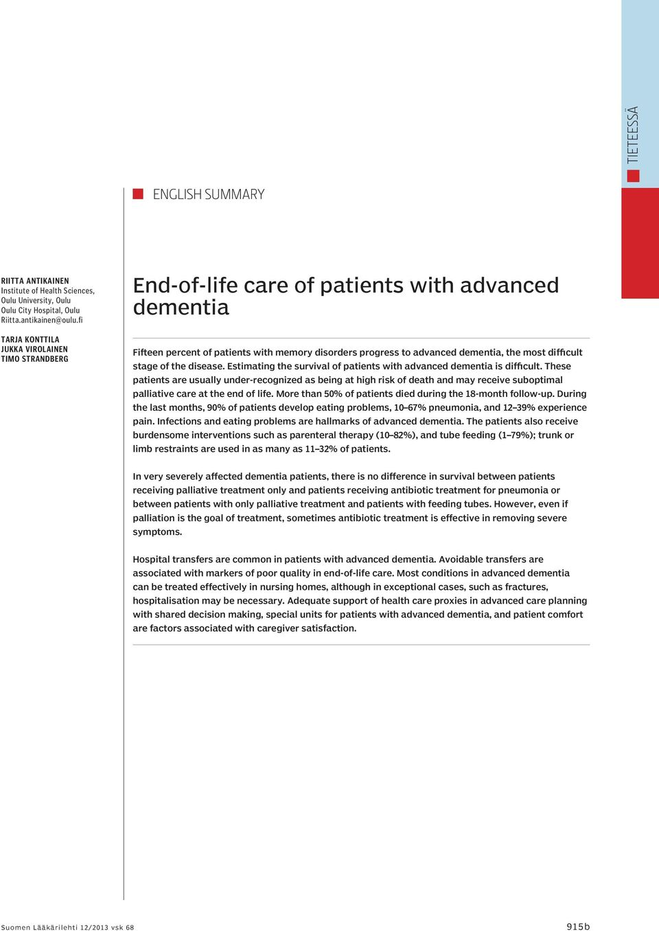difficult stage of the disease. Estimating the survival of patients with advanced dementia is difficult.