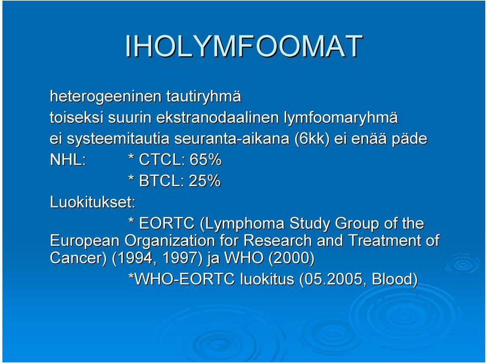 25% Luokitukset: * EORTC (Lymphoma Study Group of the European Organization for