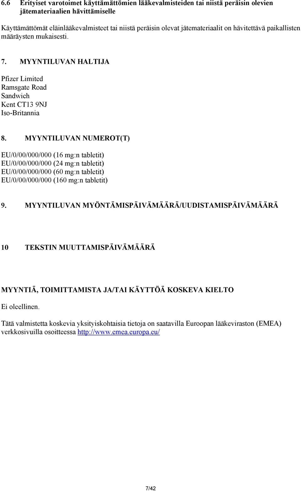 MYYNTILUVAN NUMEROT(T) EU/0/00/000/000 (16 mg:n tabletit) EU/0/00/000/000 (24 mg:n tabletit) EU/0/00/000/000 (60 mg:n tabletit) EU/0/00/000/000 (160 mg:n tabletit) 9.