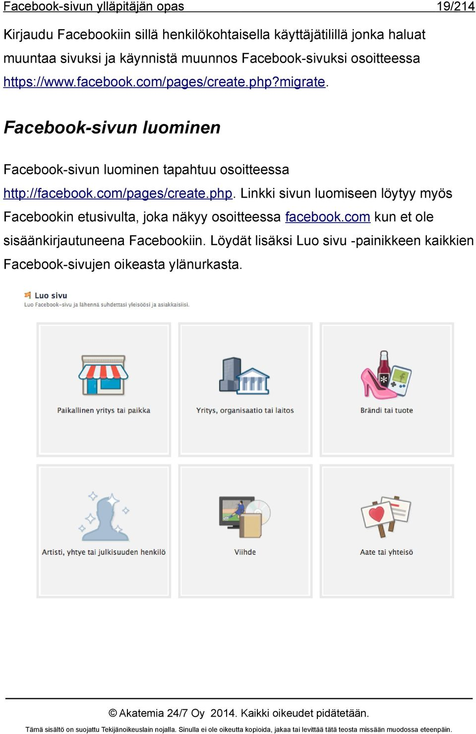 Facebook-sivun luominen Facebook-sivun luominen tapahtuu osoitteessa http://facebook.com/pages/create.php.