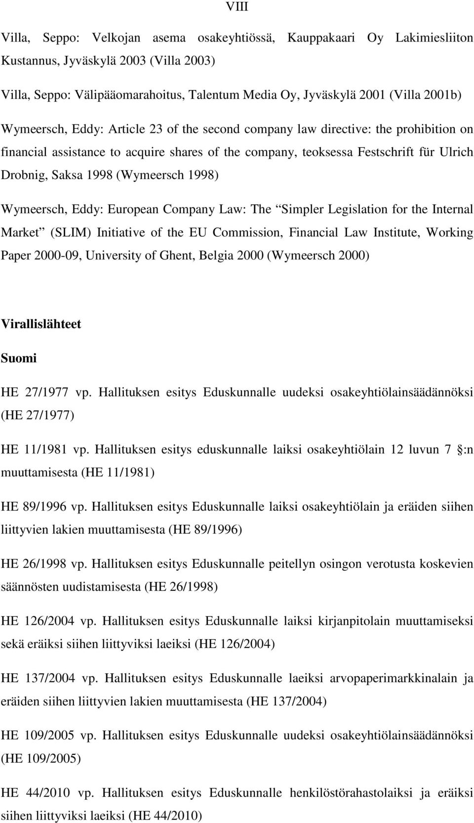 (Wymeersch 1998) Wymeersch, Eddy: European Company Law: The Simpler Legislation for the Internal Market (SLIM) Initiative of the EU Commission, Financial Law Institute, Working Paper 2000-09,