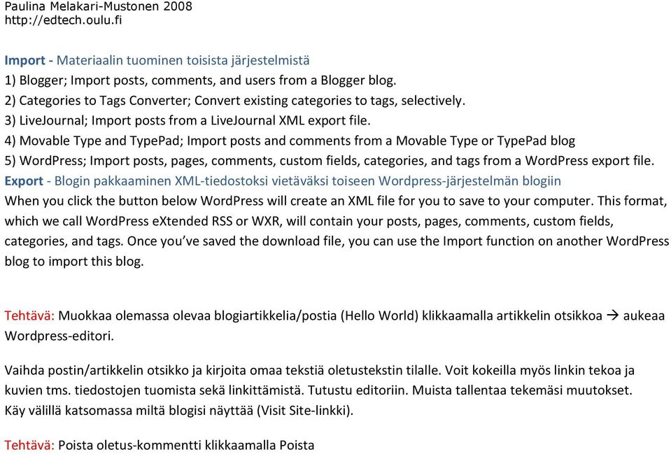 4) Movable Type and TypePad; Import posts and comments from a Movable Type or TypePad blog 5) WordPress; Import posts, pages, comments, custom fields, categories, and tags from a WordPress export