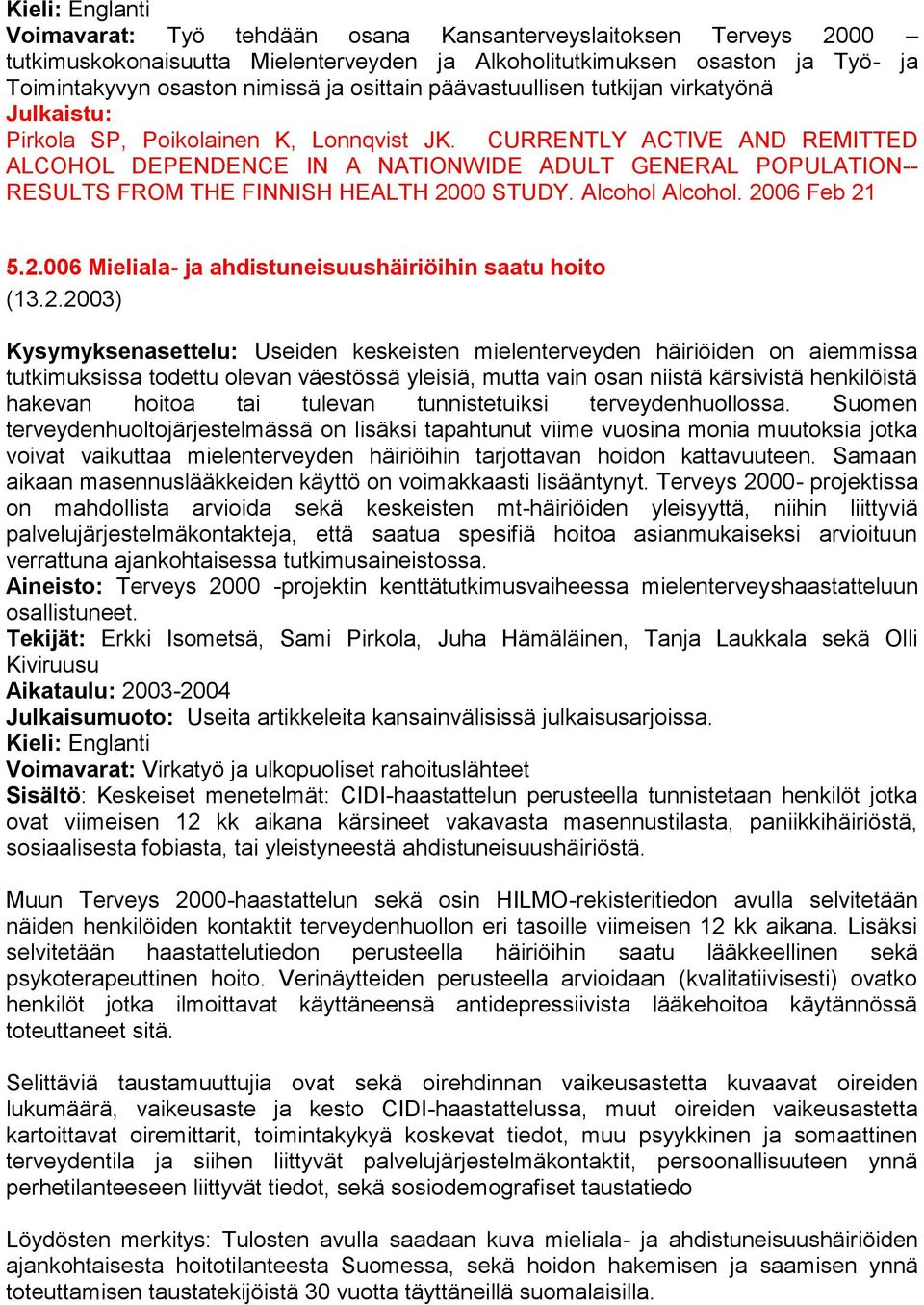 CURRENTLY ACTIVE AND REMITTED ALCOHOL DEPENDENCE IN A NATIONWIDE ADULT GENERAL POPULATION-- RESULTS FROM THE FINNISH HEALTH 2000 STUDY. Alcohol Alcohol. 2006 Feb 21 5.2.006 Mieliala- ja ahdistuneisuushäiriöihin saatu hoito (13.
