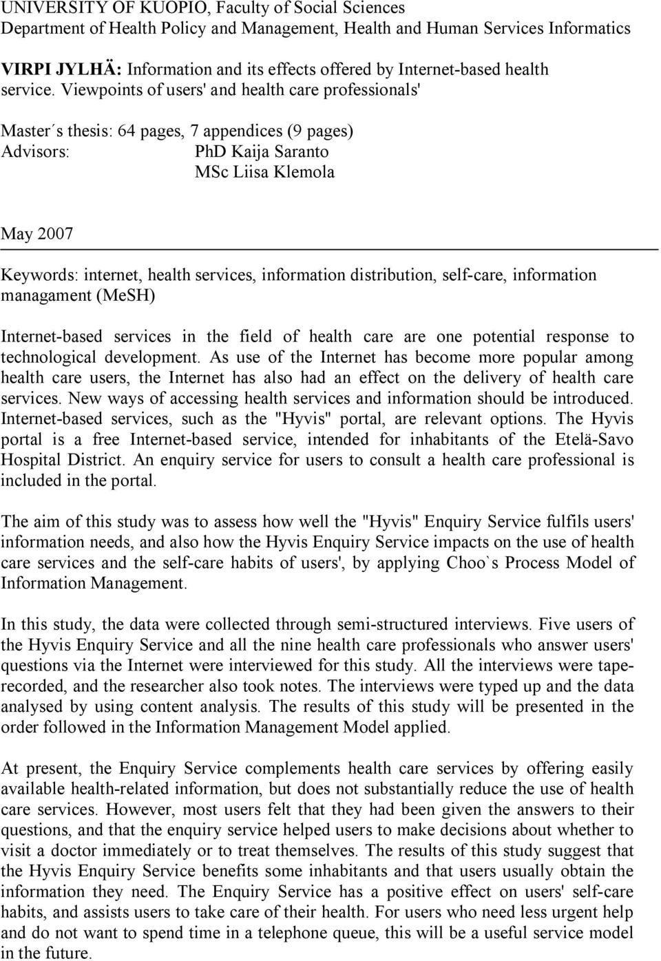 Viewpoints of users' and health care professionals' Master s thesis: 64 pages, 7 appendices (9 pages) Advisors: PhD Kaija Saranto MSc Liisa Klemola May 2007 Keywords: internet, health services,