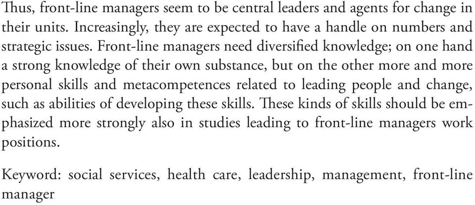 Front-line managers need diversified knowledge; on one hand a strong knowledge of their own substance, but on the other more and more personal skills and