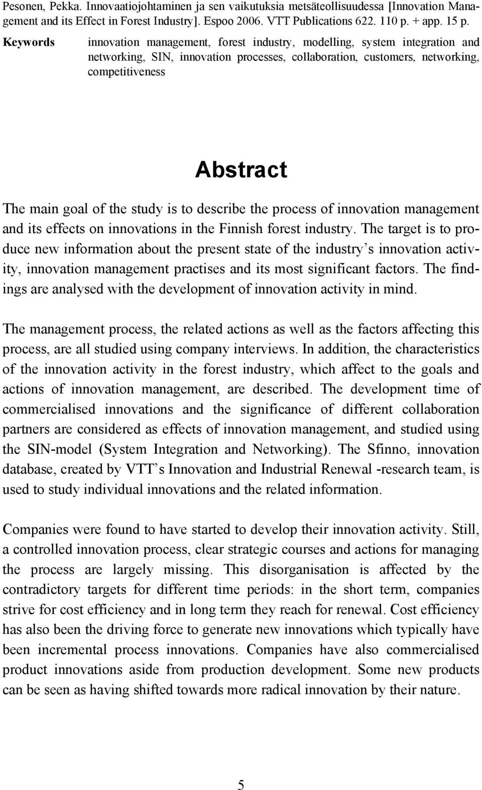 of the study is to describe the process of innovation management and its effects on innovations in the Finnish forest industry.