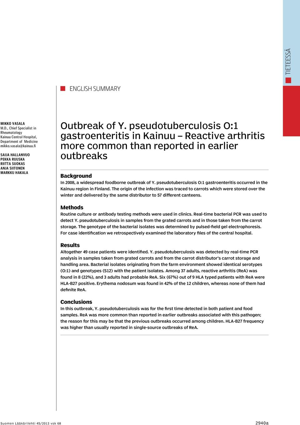 pseudotuberculosis O:1 gastroenteritis in Kainuu Reactive arthritis more common than reported in earlier outbreaks Background In 2008, a widespread foodborne outbreak of Y.