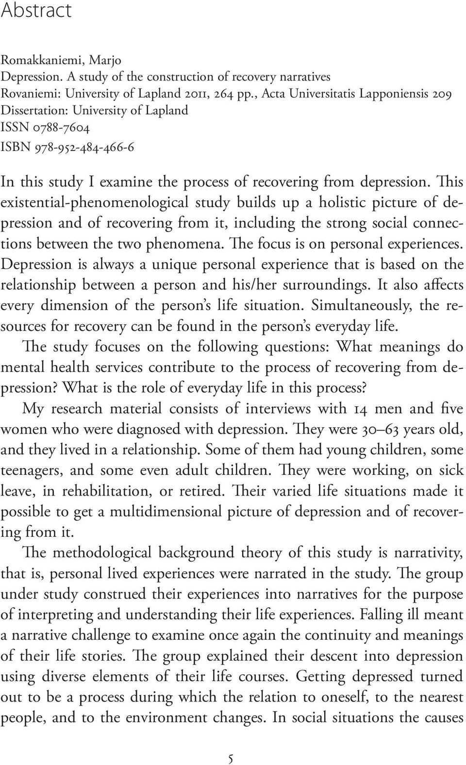 This existential-phenomenological study builds up a holistic picture of depression and of recovering from it, including the strong social connections between the two phenomena.
