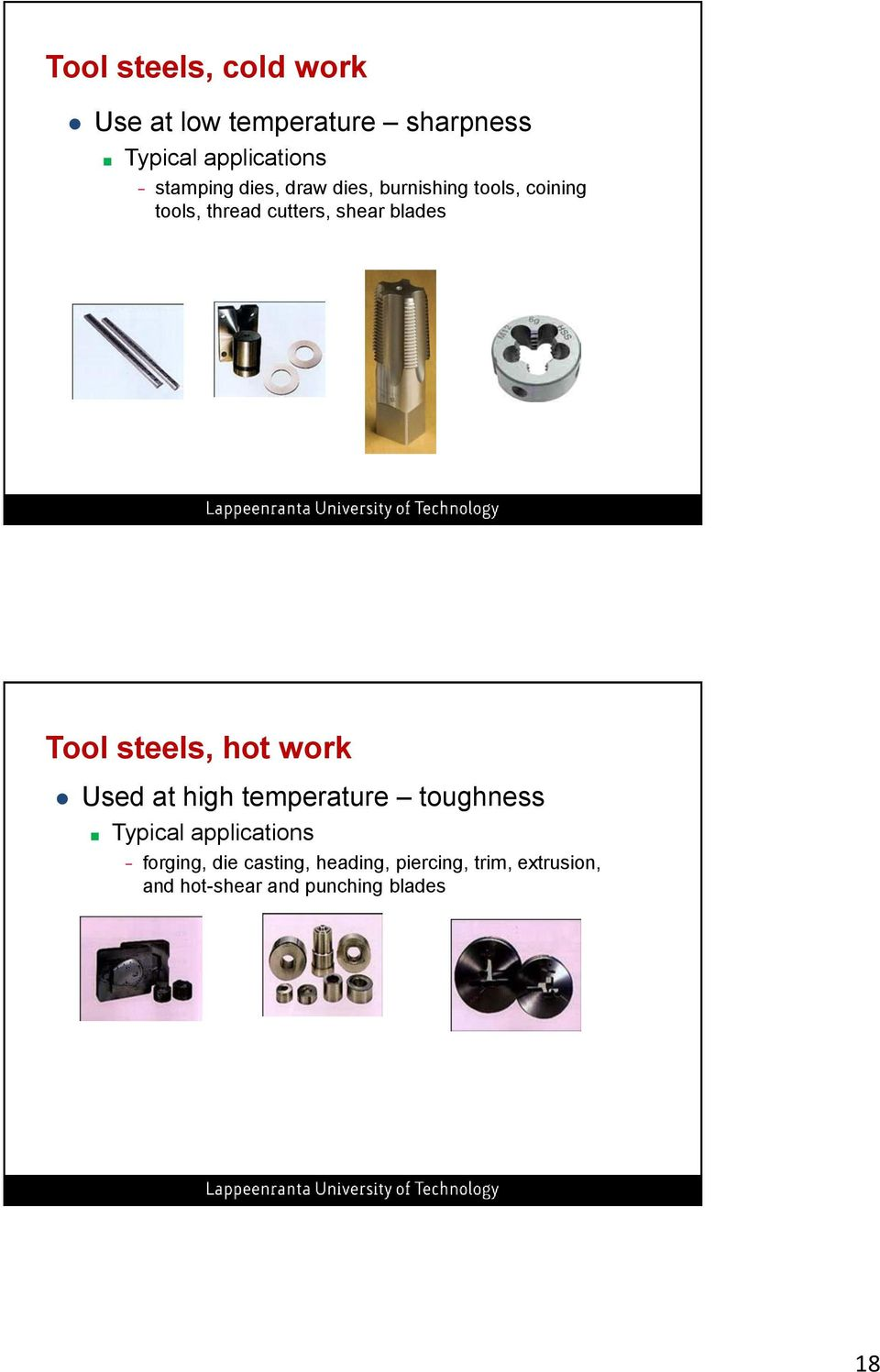 blades Tool steels, hot work Used at high temperature toughness Typical applications