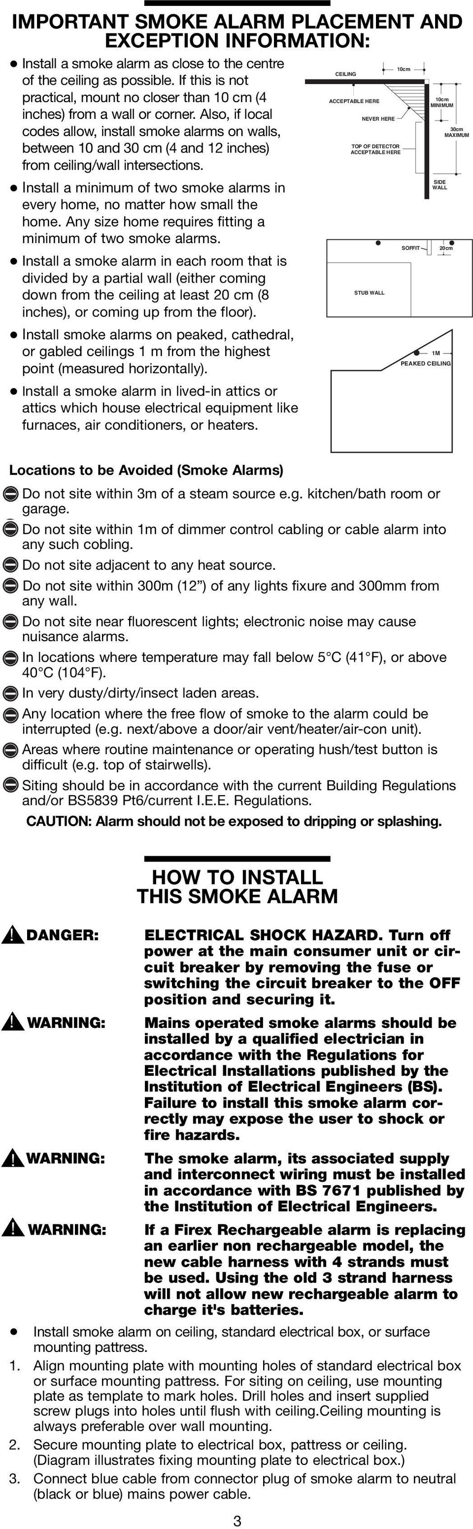 Also, if local NEVER HERE 30cm codes allow, install smoke alarms on walls, MAXIMUM TOP OF DETECTOR between 10 and 30 cm (4 and 12 inches) ACCEPTABLE HERE from ceiling/wall intersections.