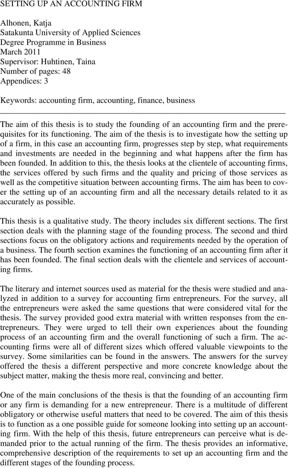 The aim of the thesis is to investigate how the setting up of a firm, in this case an accounting firm, progresses step by step, what requirements and investments are needed in the beginning and what