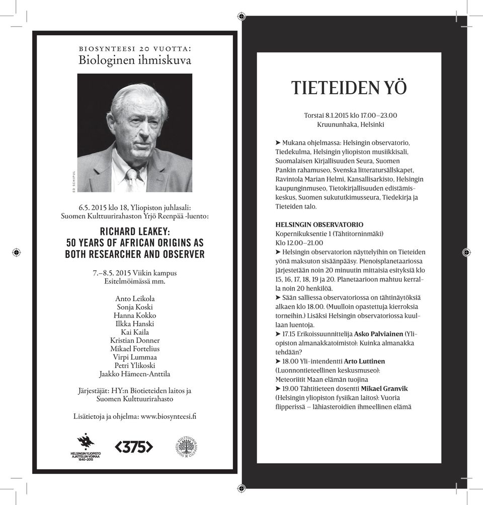 2015 klo 18, Yliopiston juhlasali: Suomen Kulttuurirahaston Yrjö Reenpää -luento: RICHARD LEAKEY: 50 YEARS OF AFRICAN ORIGINS AS BOTH RESEARCHER AND OBSERVER 7. 8.5. 2015 Viikin kampus Esitelmöimässä mm.