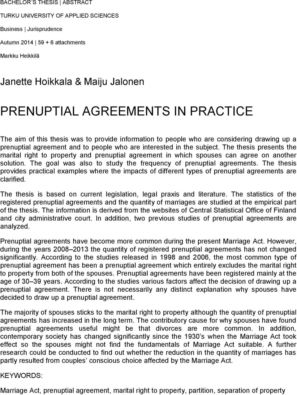 The thesis presents the marital right to property and prenuptial agreement in which spouses can agree on another solution. The goal was also to study the frequency of prenuptial agreements.